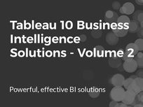 Tableau 10 Business Intelligence Solutions: Vol. 2 - Product Image