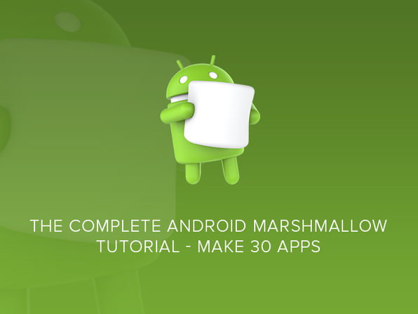 The Complete Android Marshmallow Tutorial - Make 30 Apps - Product Image