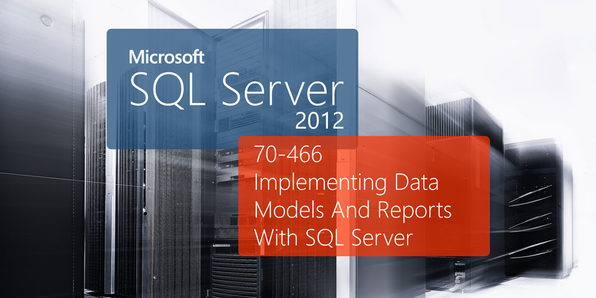 Microsoft 70-466: Implementing Data Models & Reports With Microsoft SQL Server - Product Image